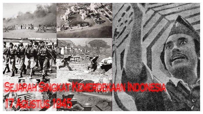 Sejarah Singkat Kemerdekaan Indonesia 17 Agustus 1945